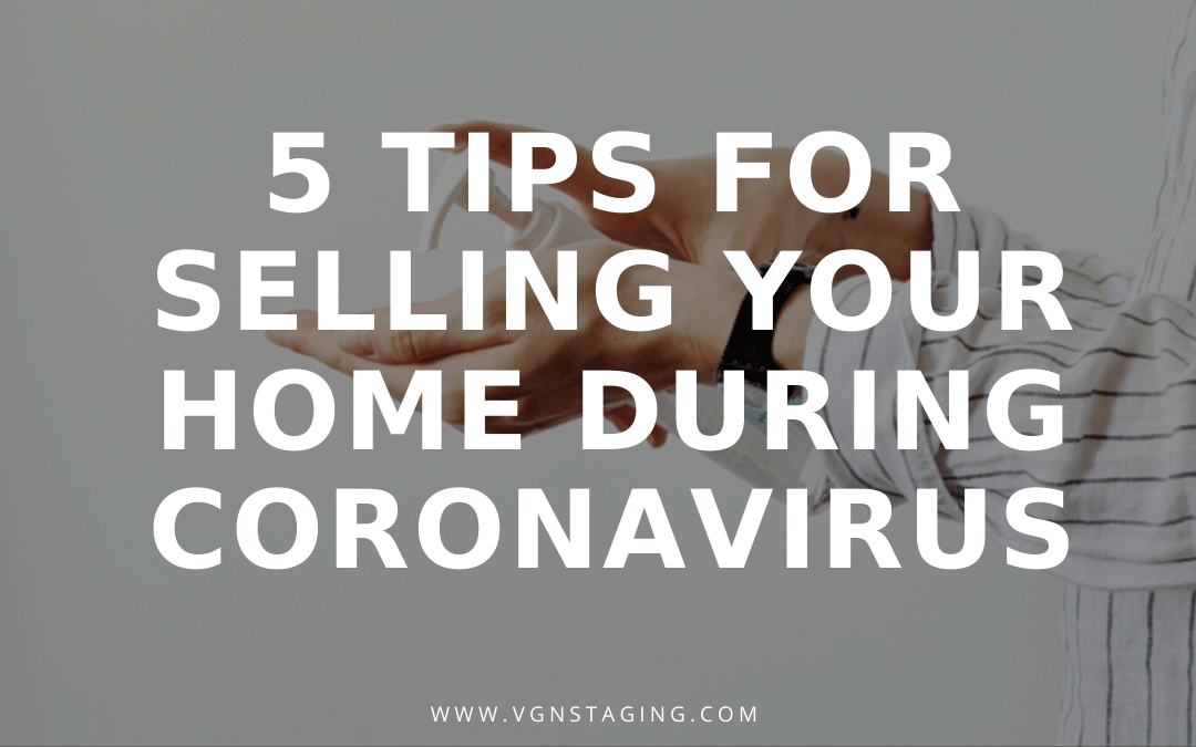 5 TIPS FOR SELLING YOUR HOME DURING CORONAVIRUS