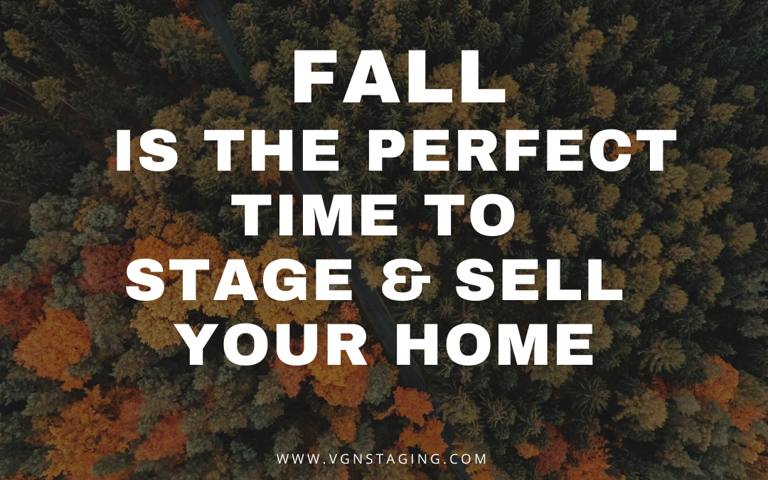 FALL IS THE PERFECT TIME TO STAGE & SELL YOUR HOME